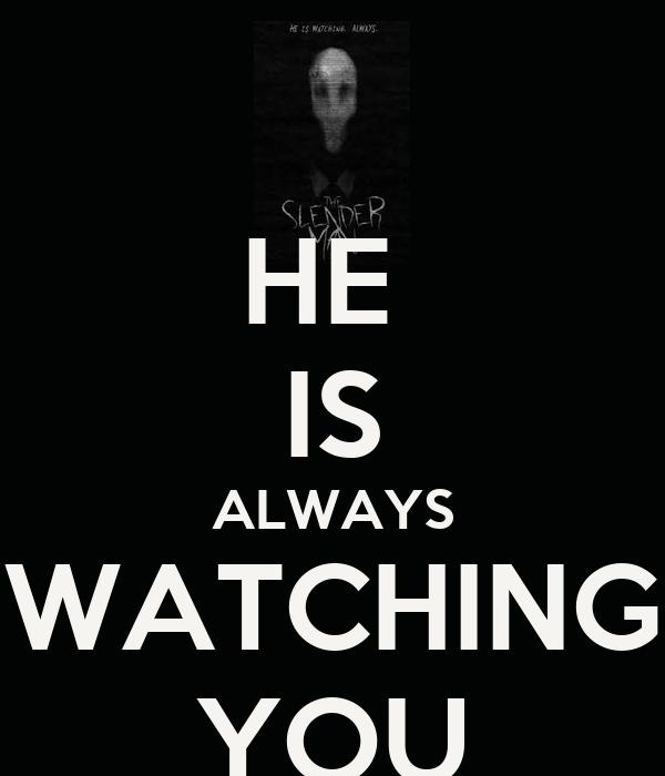 HE  IS ALWAYS WATCHING YOU