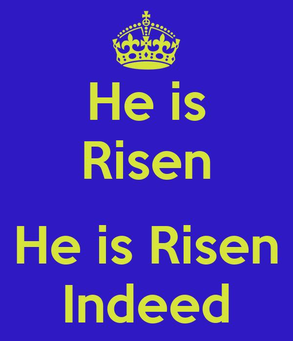 He is Risen  He is Risen Indeed