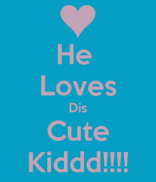 He  Loves Dis Cute Kiddd!!!!