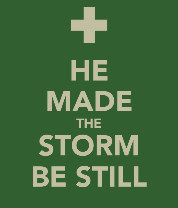 HE MADE THE STORM BE STILL