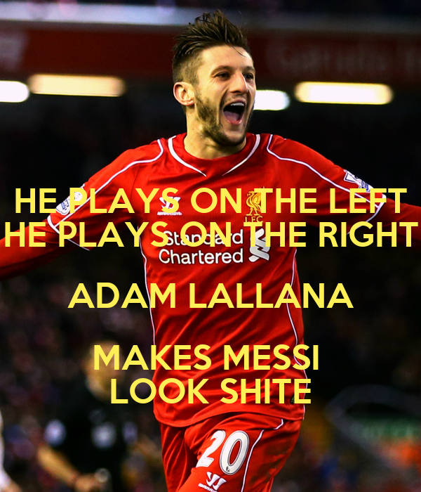 HE PLAYS ON THE LEFT HE PLAYS ON THE RIGHT ADAM LALLANA MAKES MESSI  LOOK SHITE