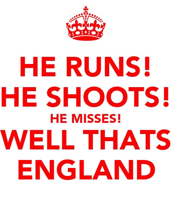 HE RUNS! HE SHOOTS! HE MISSES! WELL THATS ENGLAND