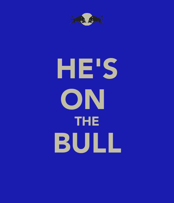 HE'S ON  THE BULL