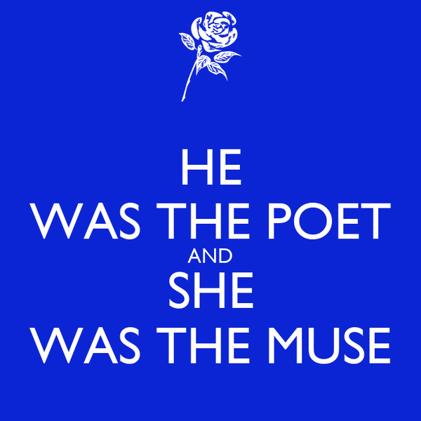 HE WAS THE POET AND SHE WAS THE MUSE