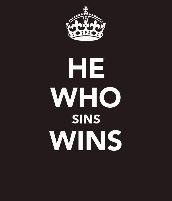 HE WHO SINS WINS