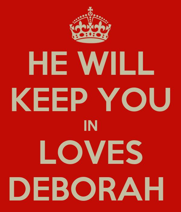 HE WILL KEEP YOU IN LOVES DEBORAH
