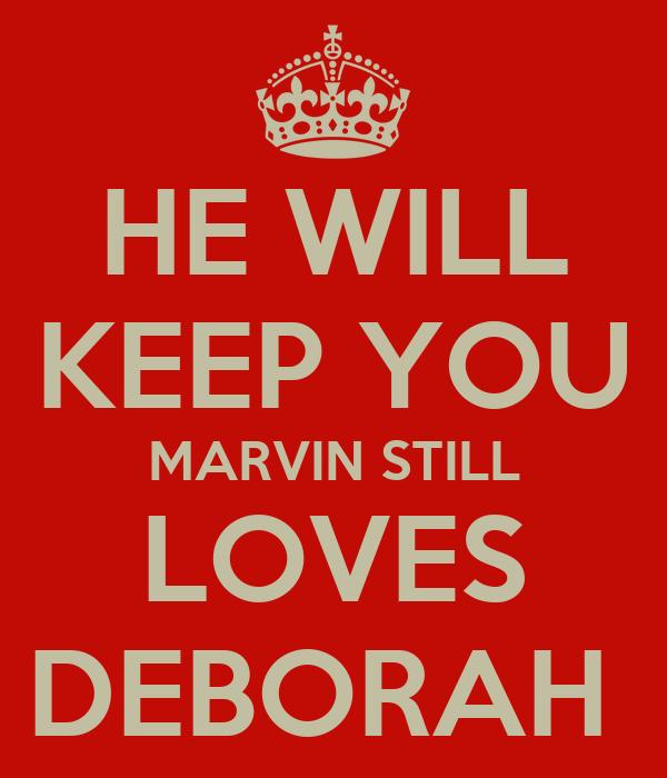 HE WILL KEEP YOU MARVIN STILL LOVES DEBORAH