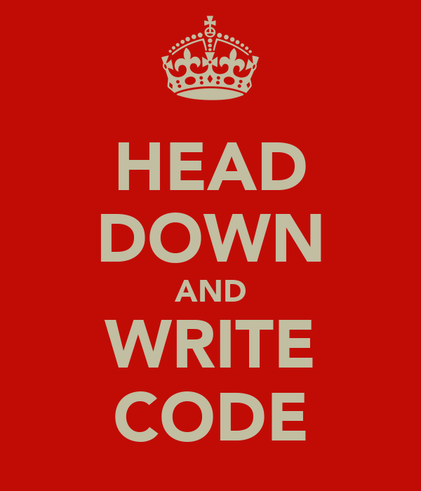 HEAD DOWN AND WRITE CODE