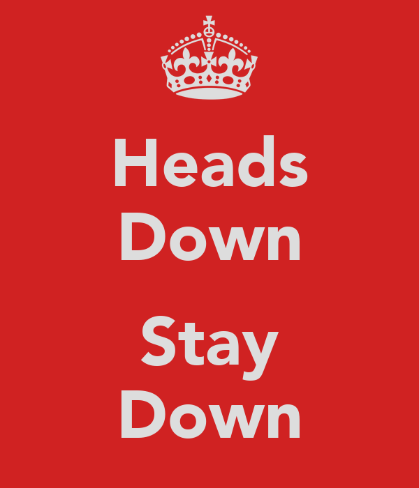Heads Down  Stay Down