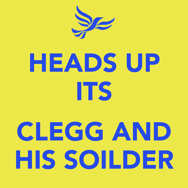 HEADS UP ITS  CLEGG AND HIS SOILDER