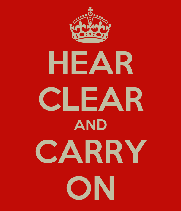 HEAR CLEAR AND CARRY ON