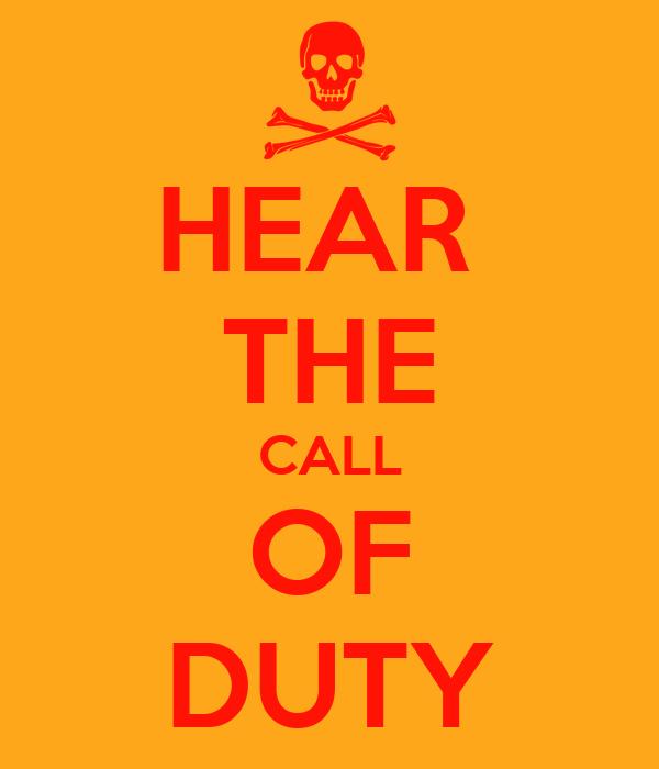 HEAR  THE CALL OF DUTY