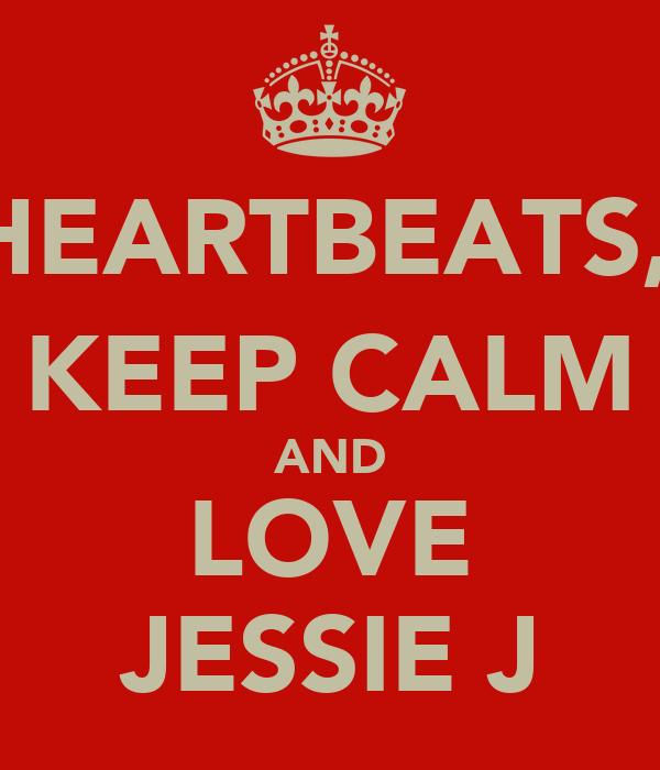 HEARTBEATS,  KEEP CALM AND LOVE JESSIE J