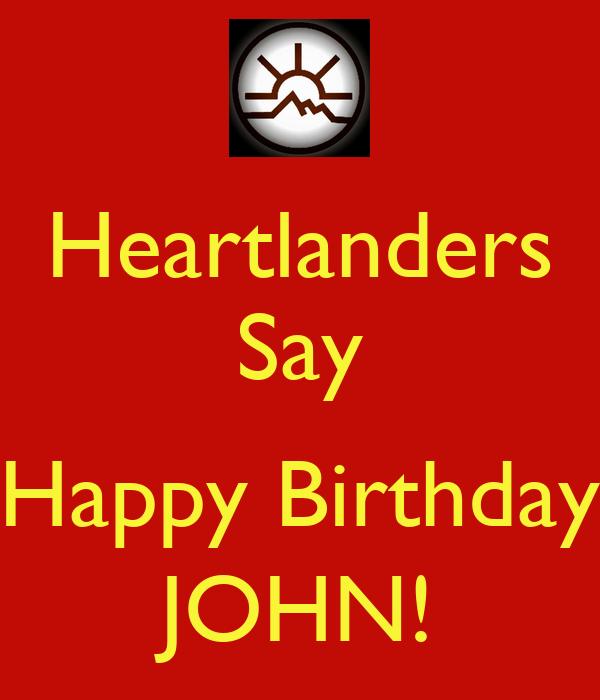 Heartlanders Say  Happy Birthday JOHN!