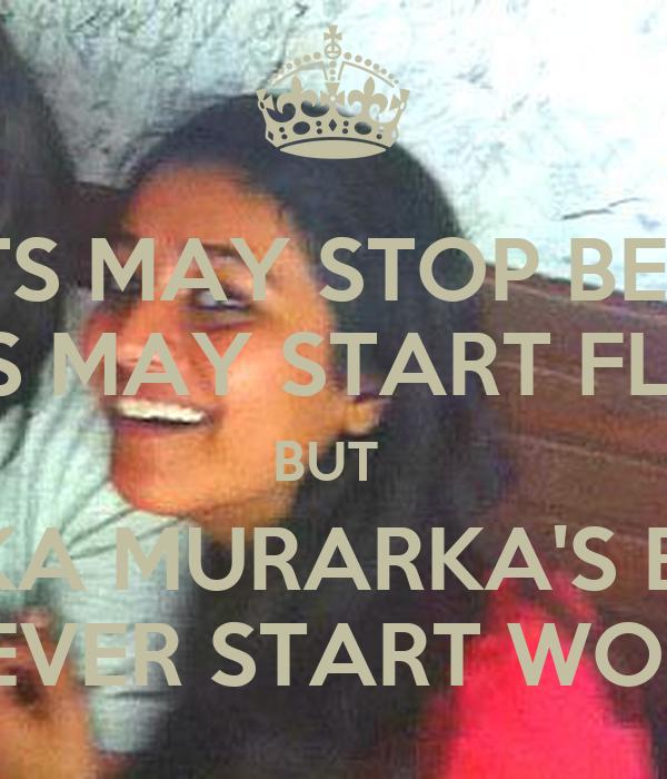 HEARTS MAY STOP BEATING BIRDS MAY START FLYING BUT  VEDIKA MURARKA'S BRAIN WILL NEVER START WORKING!!!