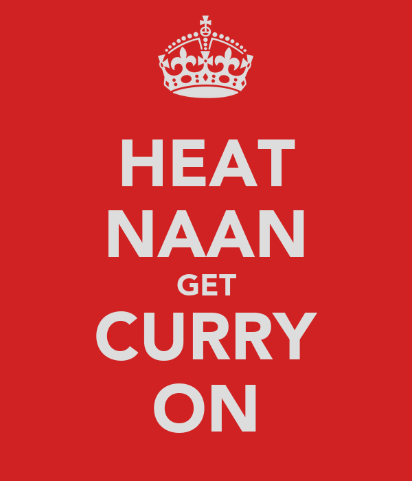 HEAT NAAN GET CURRY ON