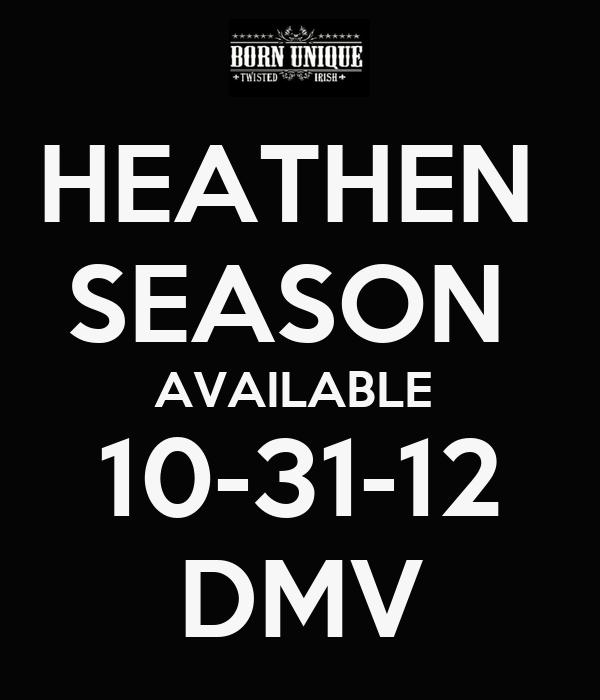 HEATHEN  SEASON  AVAILABLE  10-31-12 DMV
