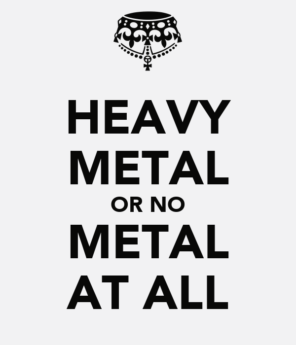 HEAVY METAL OR NO METAL AT ALL