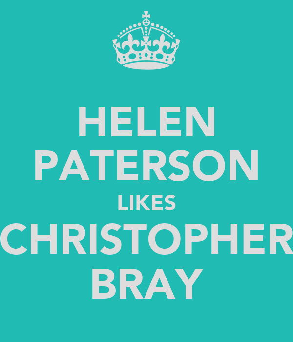 HELEN PATERSON LIKES CHRISTOPHER BRAY