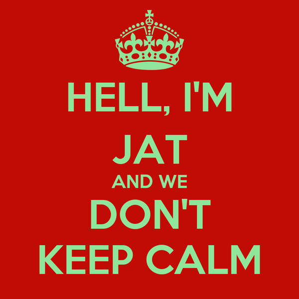 HELL, I'M JAT AND WE DON'T KEEP CALM