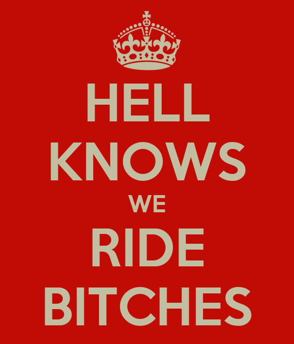 HELL KNOWS WE RIDE BITCHES