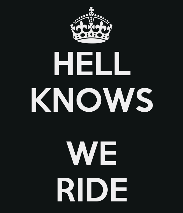 HELL KNOWS  WE RIDE