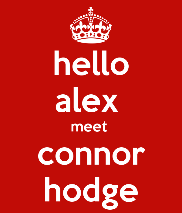 hello alex  meet  connor hodge