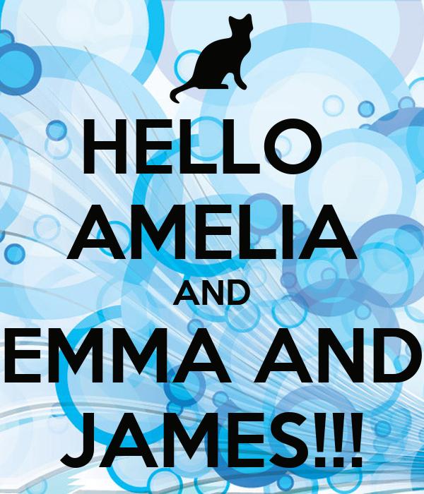 HELLO  AMELIA AND EMMA AND JAMES!!!