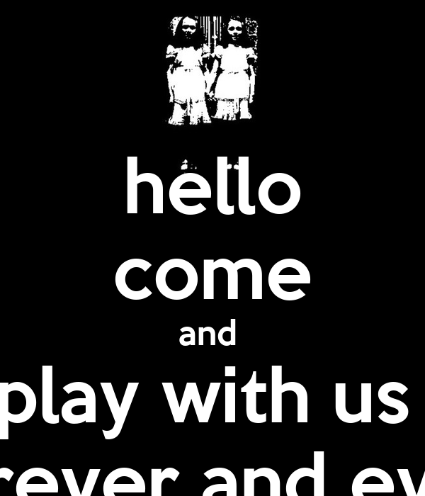 hello come and  play with us  forever and ever
