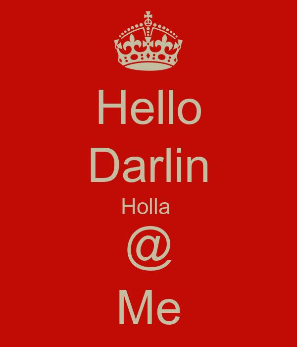 Hello Darlin Holla  @ Me
