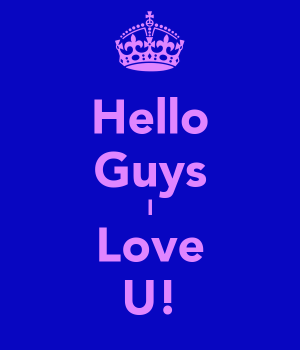 Hello Guys I Love U!