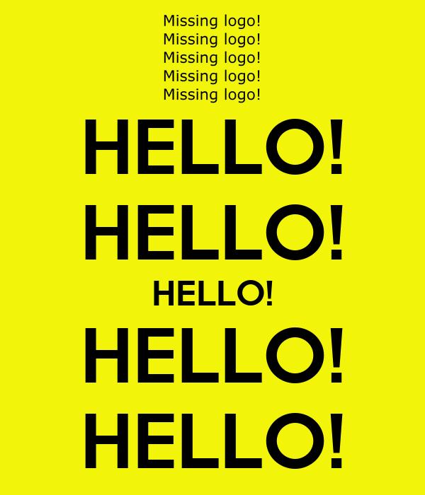 HELLO! HELLO! HELLO! HELLO! HELLO!