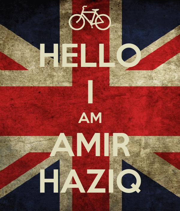 HELLO I AM AMIR HAZIQ