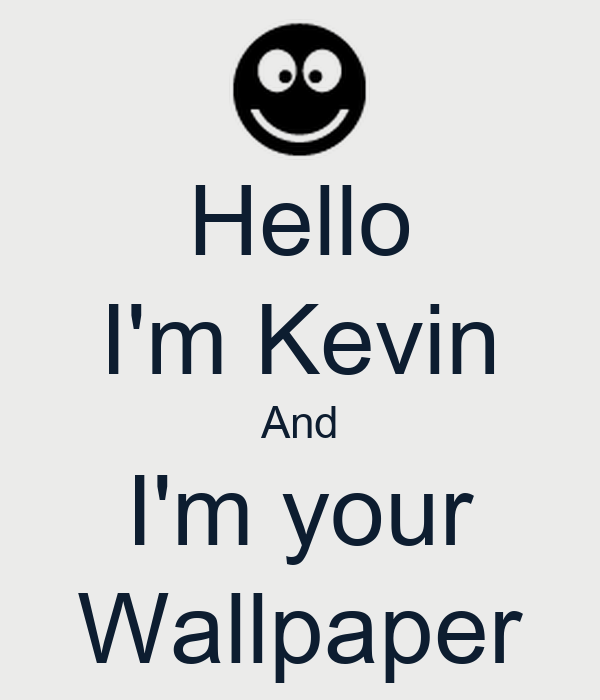 Hello I'm Kevin And I'm your Wallpaper