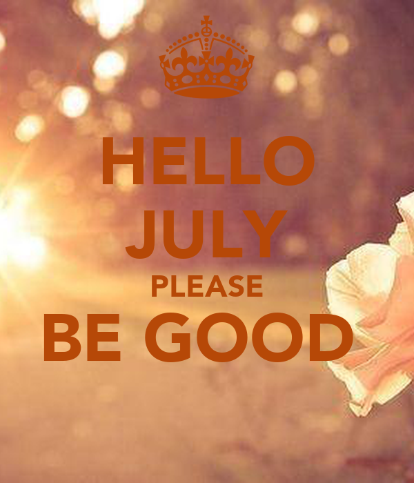 High Quality HELLO JULY PLEASE BE GOOD