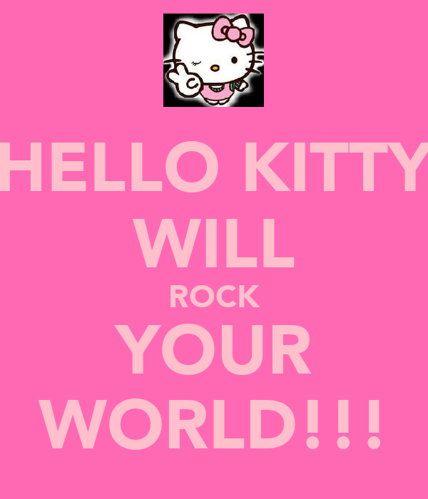 HELLO KITTY WILL ROCK YOUR WORLD!!!
