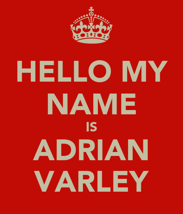 HELLO MY NAME IS ADRIAN VARLEY