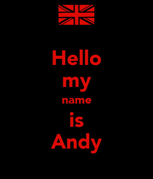 Hello my name is Andy