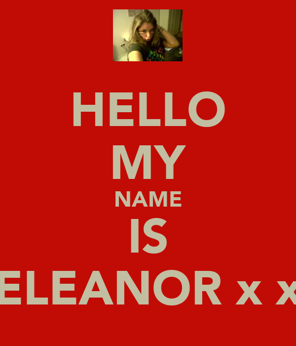 HELLO MY NAME IS ELEANOR x x