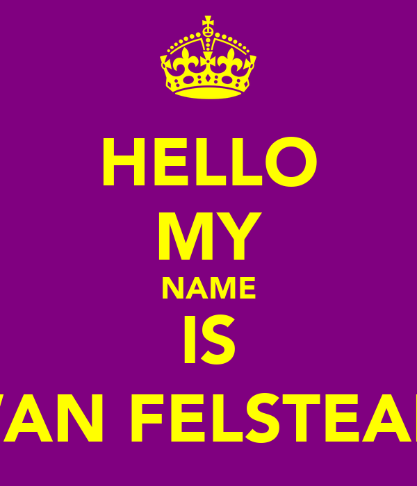 HELLO MY NAME IS EWAN FELSTEAD ;)