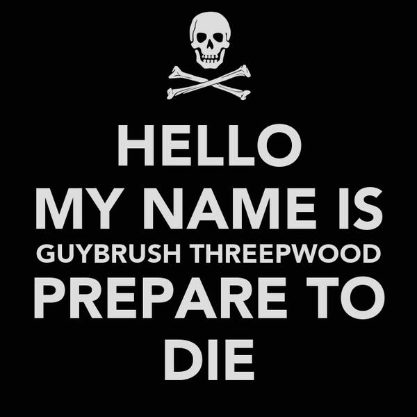 HELLO MY NAME IS GUYBRUSH THREEPWOOD PREPARE TO DIE