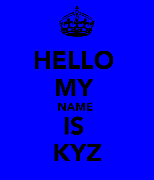 HELLO  MY  NAME  IS  KYZ