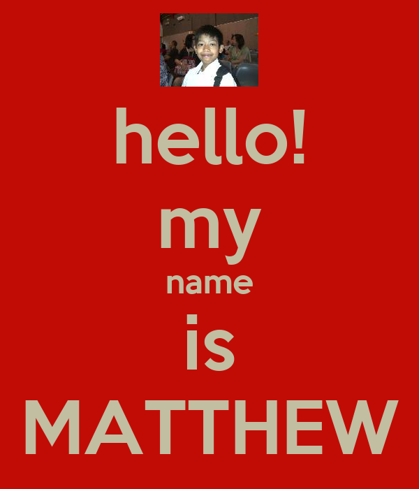 hello! my name is MATTHEW