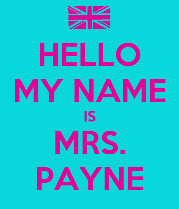 HELLO MY NAME IS MRS. PAYNE