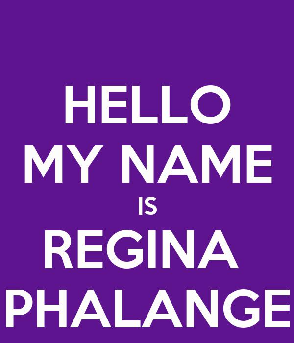 HELLO MY NAME IS REGINA  PHALANGE