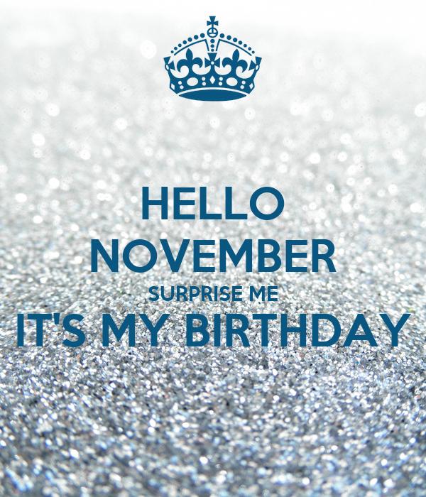 HELLO NOVEMBER SURPRISE ME ITu0027S MY BIRTHDAY