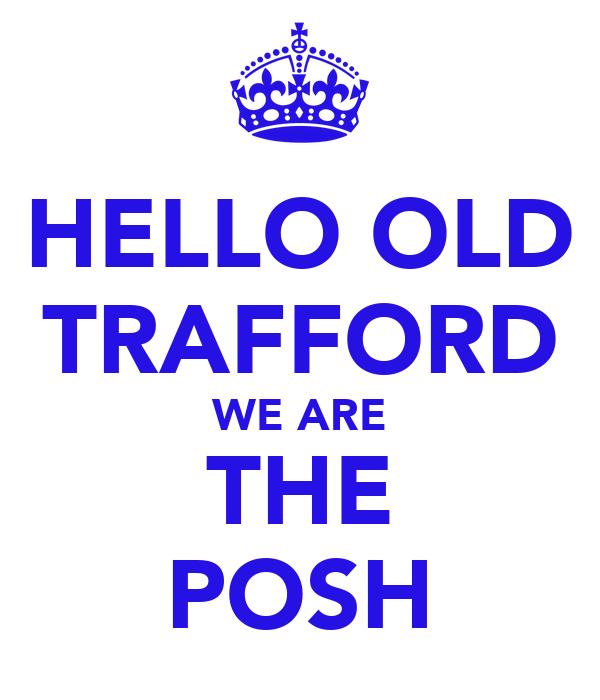 HELLO OLD TRAFFORD WE ARE THE POSH