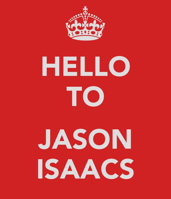 HELLO TO  JASON ISAACS