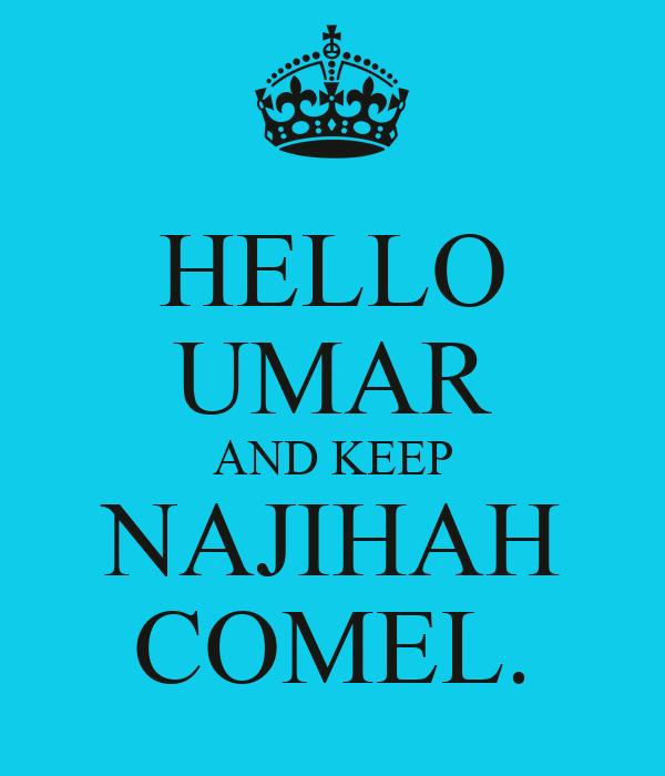HELLO UMAR AND KEEP NAJIHAH COMEL.