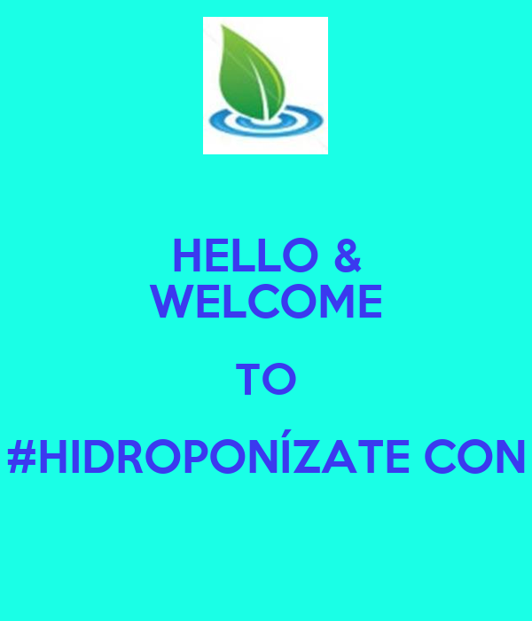 HELLO & WELCOME TO #HIDROPONÍZATE CON